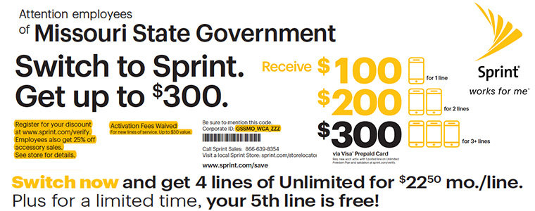 State of Missouri employees - switch to Sprint and Get up to $300. Switch now and get 4 lines of Unlimted for $22.50 month per line. Plus for a limited time, your 5th line is free!