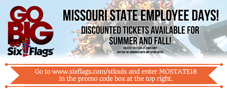 Six Flags St. Louis Missouri State Employee Days! Discounted tickets available for summer and fall! Go to www.sixflags.com/stlouis and enter MOSTATE18 in the promo code box.